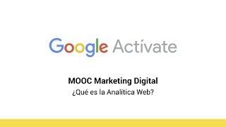 MOOC Marketing Digital - 4.1 ¿Qué es la Analítica Web? - Google Actívate