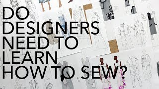 Watch Me Design 14: Do Fashion Designers Need to Learn How to Sew?