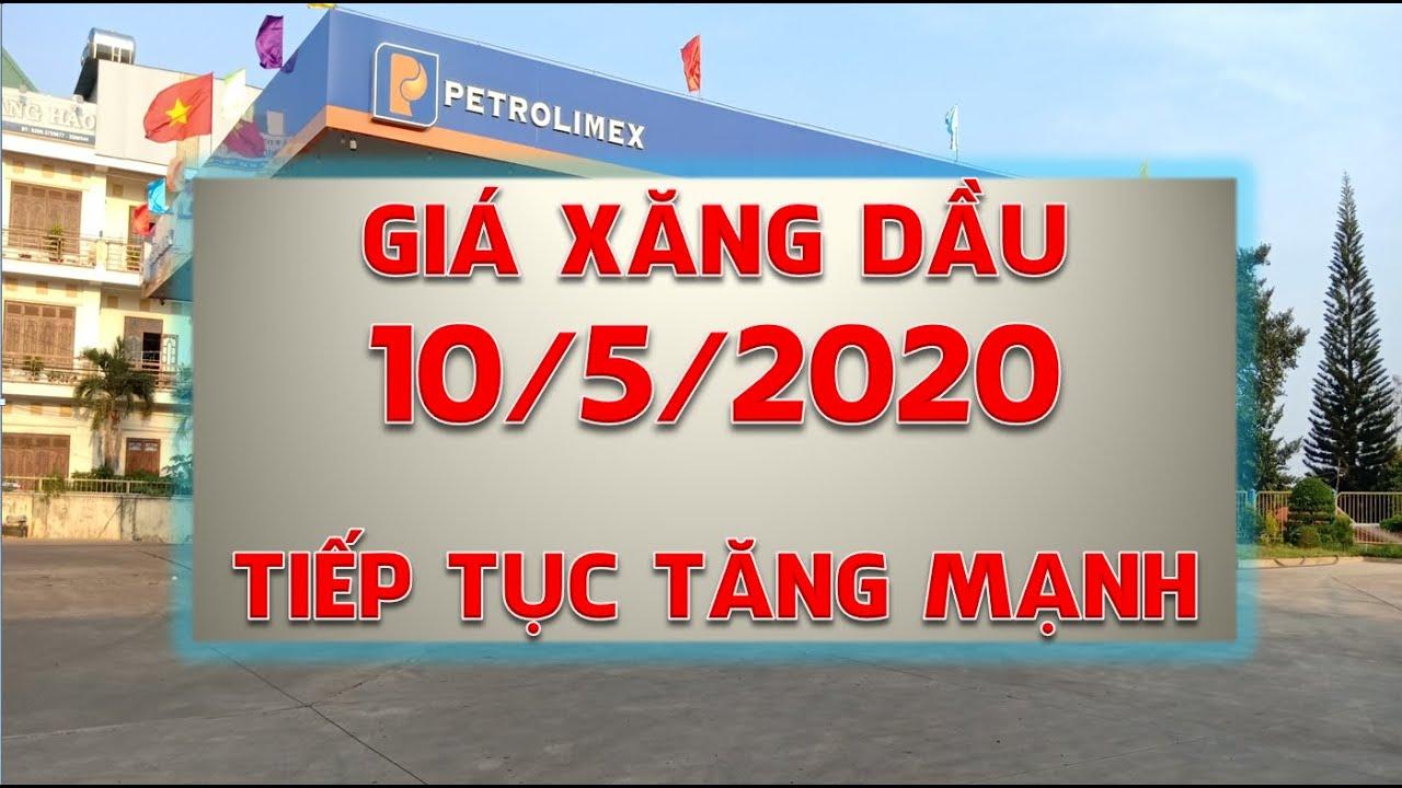 Giá xăng dầu mới nhất hôm nay ngày 10/5/2020:Giá xăng dầu thế giới tiếp tục tăng mạnh
