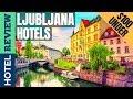 ✅Ljubljana: Best Hotel In Ljubljana (2019) [Under $100]