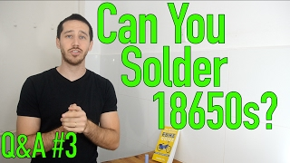 Can you solder 18650 batteries? Q&A#3