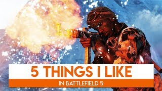 Top 5 Things I Like About Battlefield 5!