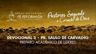 Devocional 3 - Preparo acadêmico de líderes   Pr Saulo de Carvalho