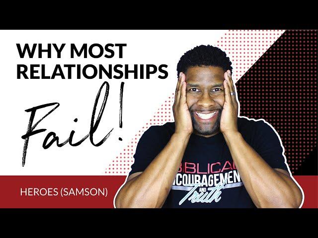 5 Reasons Why My Relationships Keep Failing | HEROES (SAMSON)