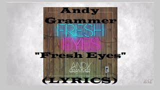 "Andy Grammer : : ""Fresh Eyes"" (LYRICS)"