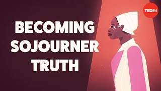 The electrifying speeches of Sojourner Truth - Daina Ramey Berry