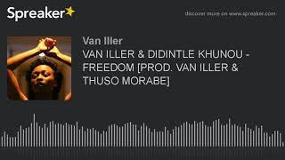 VAN ILLER & DIDINTLE KHUNOU - FREEDOM [PROD. VAN ILLER & THUSO MORABE] (made with Spreaker)