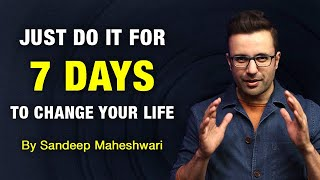 JUST DO IT FOR 7 DAYS TO CHANGE YOUR LIFE! By Sandeep Maheshwari | Hindi
