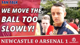 We Move The Ball Too Slowly!  | Newcastle 0 Arsenal 1
