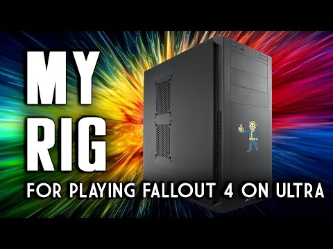 My Rig for Fallout 4 - How I Play Fallout 4 on Ultra Settings with 4k Textures