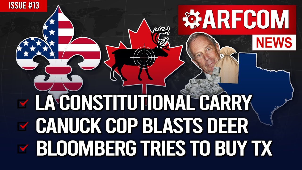 [ARFCOM News] LA Constitutional Carry + Canuck Cop Blasts Deer + Bloomberg Tries To Buy TX