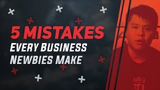 5 Costly Mistakes Every Business Newbies Should STOP Making