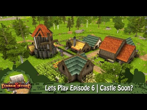 Timber & Stone | Lets Play Episode 6 | Castle Soon