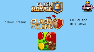 2 Hour Stream! - Clash of Clans, Clash Royale and BTD Battles!