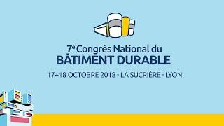 L'after movie du 7ème Congrès National du Bâtiment Durable / 17 + 18 Octobre - Lyon