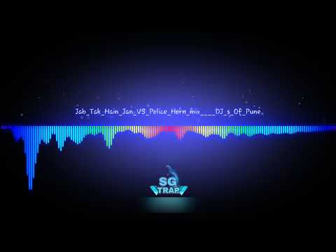 Jab Tak Hain Jan VS Police Horn Mix    DJ S Of Pune Exported BY SG TRAP  0