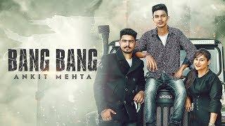 BANG BANG | Ankit Mehta | Full Song | Art Attack Records | New Song 2018