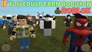 If You Could Earn Robux In ROBLOX