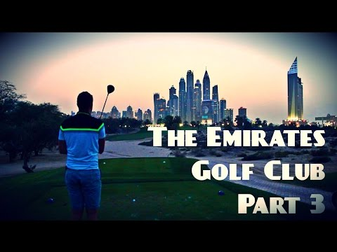 THE EMIRATES GOLF CLUB, DUBAI PART 3