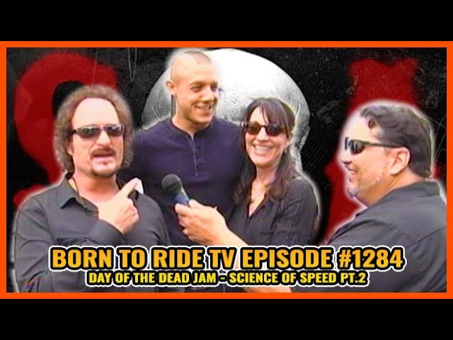 FULL SHOW Born To Ride TV Episode #1284 - BTR Vault Day of the Dead JAM, Science of Speed pt.2