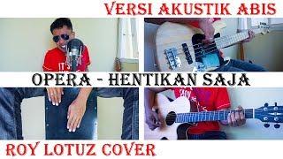 Download lagu Opera - Hentikan Saja (Cover by Roy LoTuZ)