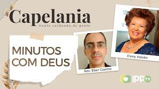 Minutos com Deus | Capelania | Rev. Eber Coelho e Eleny Vassão | IPP TV