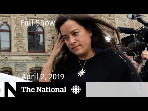 The National April 2, 2019 - Wilson-Raybould and Philpott Out of Liberal Caucus