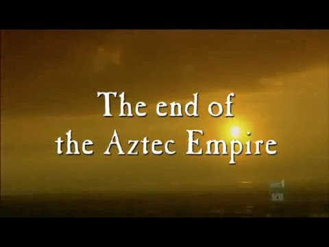 The Aztecs: The End of the Aztec Empire
