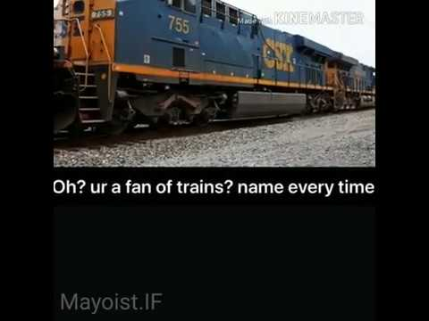 Oh Ur A Fan Of Trains Name Every Time Youtube