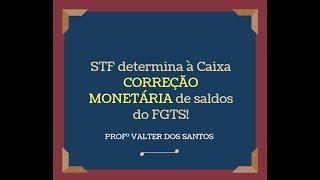 STF determina à Caixa CORREÇÃO MONETÁRIA de saldos do FGTS