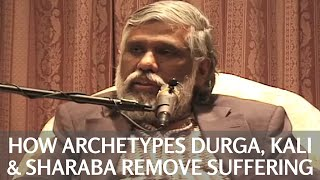 How Archetypes Durga, Kali & Sharaba Remove Suffering