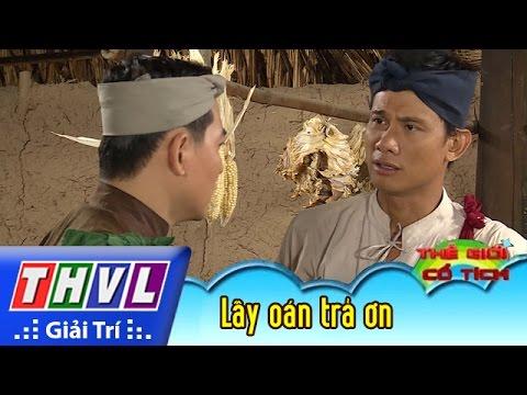 THVL | Thế giới cổ tích - Tập 173: Lấy oán trả ơn (Phần đầu)