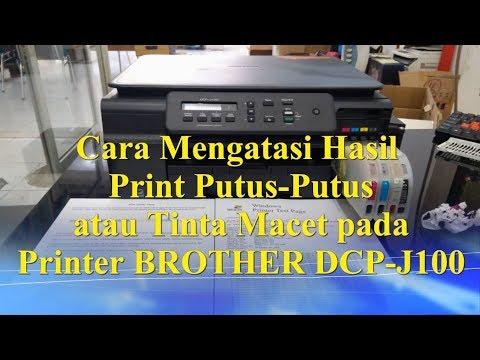 Cara Mengatasi Hasil Print Putus Putus atau Tinta Macet pada Printer, BROTHER DCP J100