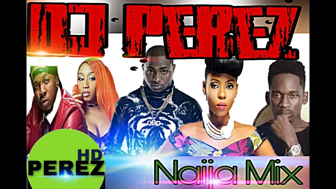 Download DJ PEREZ – NAIJA/AFROBEAT MIX 2018 (SEPT 2017 NAIJA