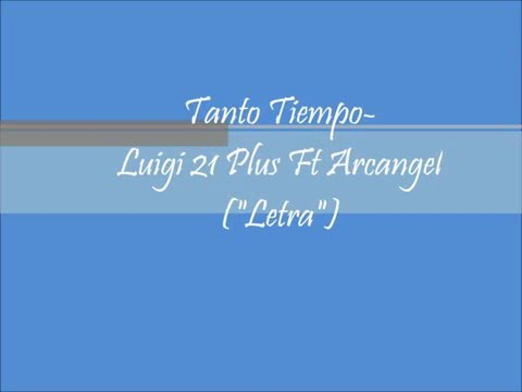 Tanto Tiempo - Luigi 21 Plus Ft Arcangel (