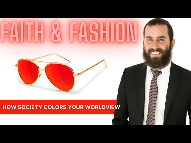 Faith and Fashion: How Society Colors Your Worldview