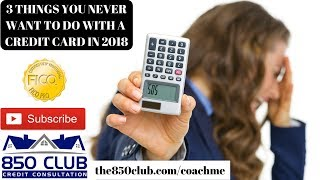 3 Things You NEVER Want To Do With Your Credit Cards In 2018 - FICO/Financial Education/Karma