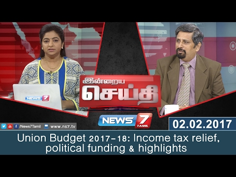 Union Budget 2017-18: Income tax relief, political funding & highlights | News7 Tamil