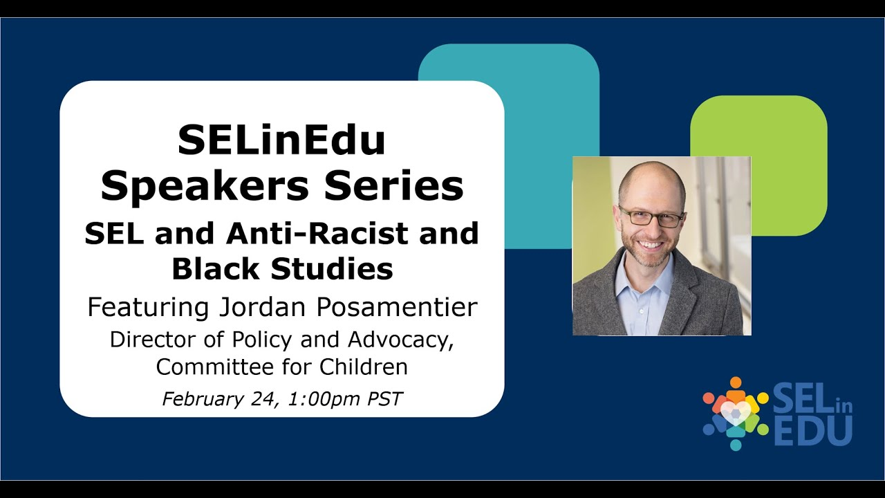 SEL and Anti-Racist and Black Studies: SELinEdu Speakers Series Featuring Jordan Posamentier