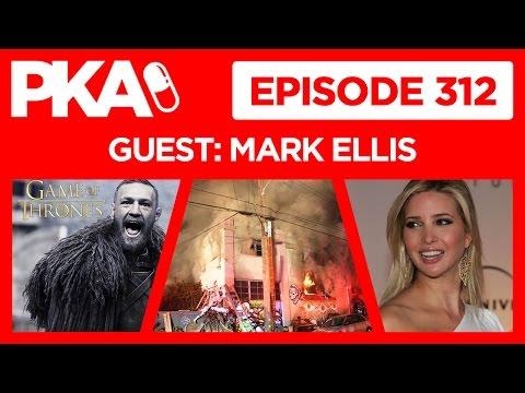 PKA 312 W Mark Ellis   Conor McGregor in Game of Thrones,  Ivanka Nip Slip, , Oakland Warehouse Fire