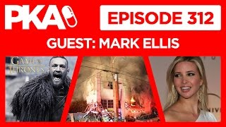 PKA 312 W Mark Ellis   Conor McGregor in Game of Thrones,  Ivanka Nip Slip, , Oakland Warehouse Fire