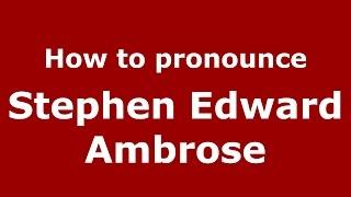 How to pronounce Stephen Edward Ambrose (American English/US) - PronounceNames.com