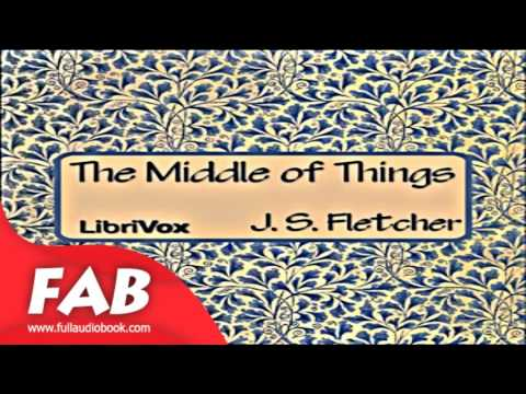 The Middle of Things Full Audiobook by J. S. FLETCHER by Detective Fiction