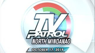 TV Patrol North Mindanao - October 17, 2019