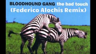 Bloodhound Gang - The Bad Touch (Federico Alochis New Remix) 2015