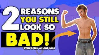 Why You Still Look SH*T Even You Lost A Lot Of Weight