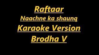 Naachne Ka Shaunq -(Karaoke with lyrics)  Raftaar   Brodha V