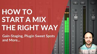 How to Start a Mix the Right Way — Gain-Staging, Plugin Sweet Spots and More...