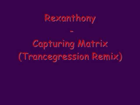 Rexanthony - Capturing Matrix (Hystorical Version)