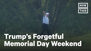 Op-ed: Trump's Memorial Day Weekend Was Full Of Forgetting   Nowthis